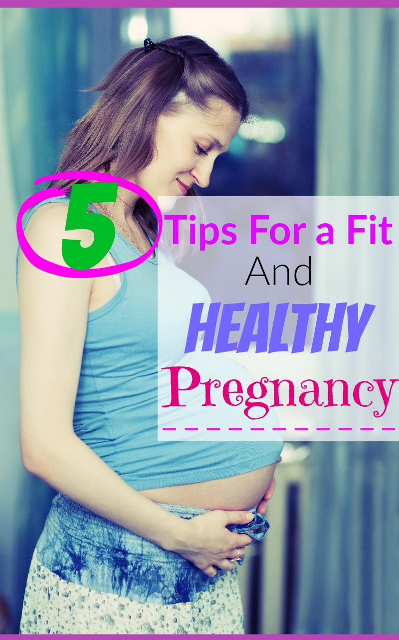5 Tips for a Fit and Healthy Pregnancy