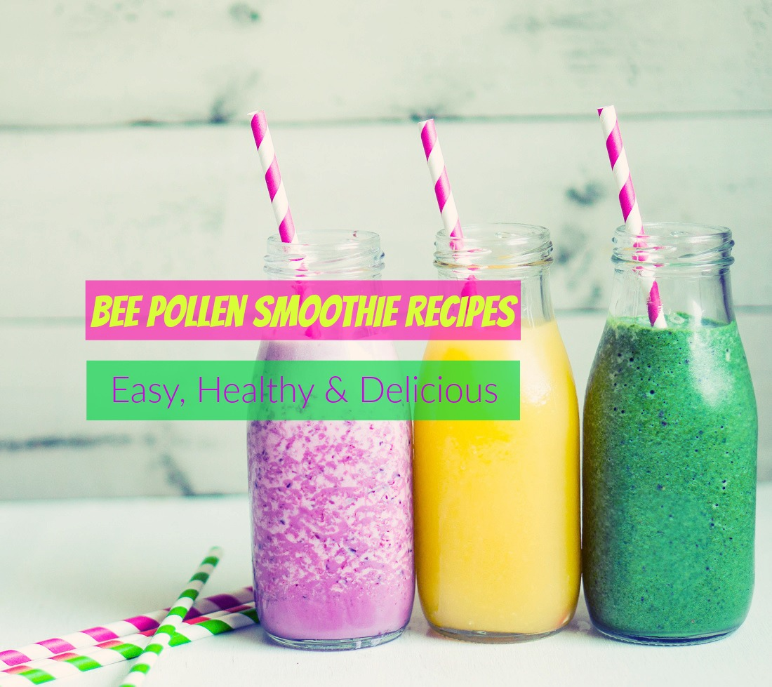 Bee Pollen Smoothie Recipes - Easy, Healthy and Delicious