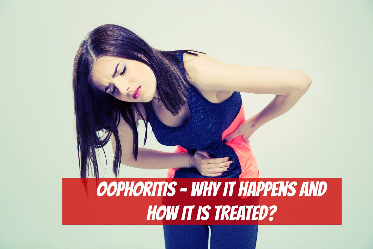Oophoritis - Why It Happens And How It Is Treated