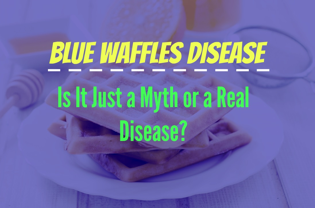 Blue Waffles Disease - Is It Just a Myth or a Real Disease