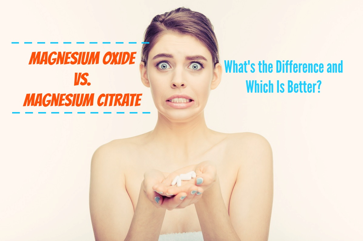 Magnesium Oxide vs Magnesium Citrate - Whats the Difference and Which Is Better