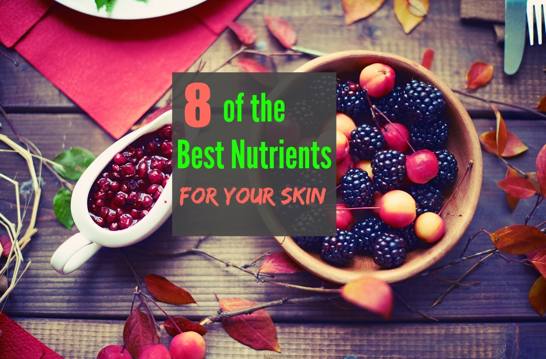 8 of the Best Nutrients for Your Skin