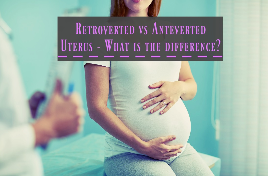Retroverted vs Anteverted Uterus - What's the difference